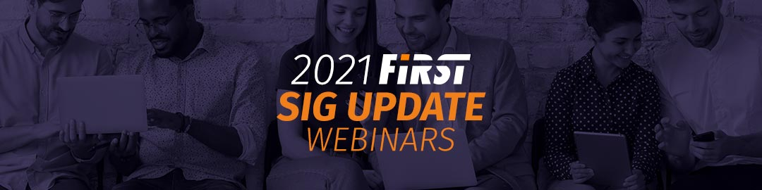 2021 FIRST Special Interest Group (SIG) Update Webinars - Closed